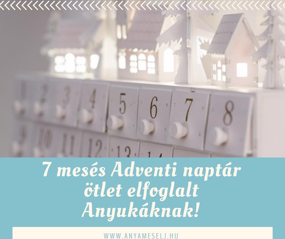 7 mesés Adventi naptár ötlet elfoglalt Anyukáknak!